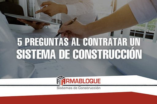 5 preguntas que hacer al contratar un sistema de construcción